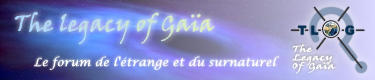 TLOG The Legacy of Gaïa forum surnaturel paranormal video ésotérisme